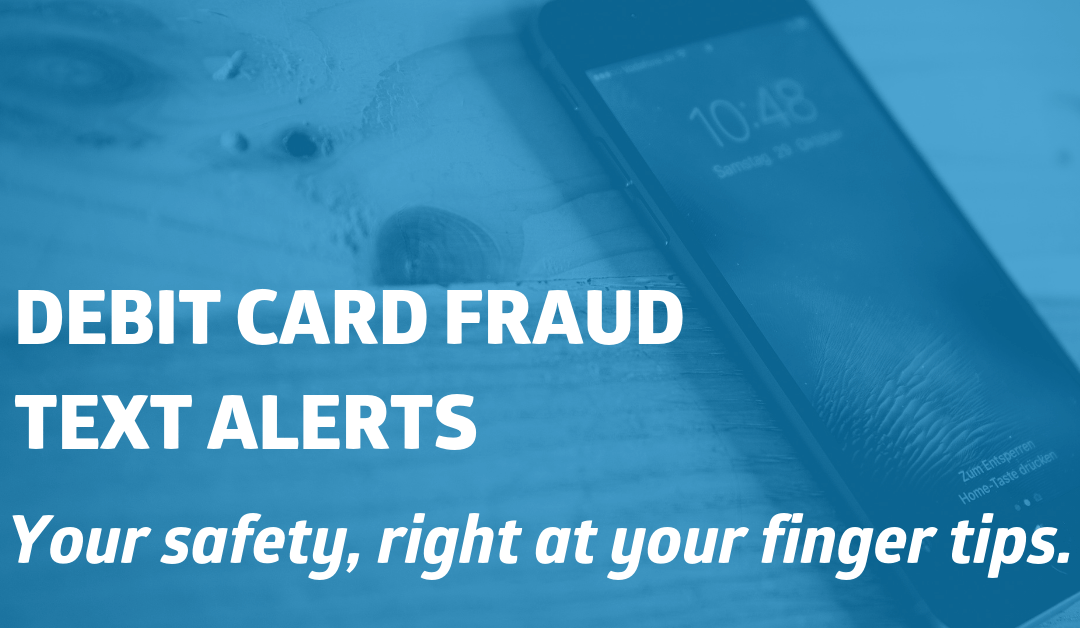 Coming Soon: Debit Card Fraud Text Alerts!
